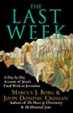 Borg, Marcus J.: The Last Week LP: A Day-by-Day Account of Jesus's Final Week in Jerusalem