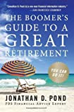 Pond, Jonathan D.: The Boomer's Guide to a Great Retirement: You Can Do It!