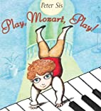 Play, Mozart, Play! by Peter Sis