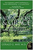 May, Gerald G.: Addiction And Grace: Love and Spirituality in the Healing of Additions