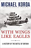 Korda, Michael: With Wings Like Eagles: A History of the Battle of Britain