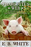White, E. B.: Charlotte's Web with Stuart Little and The Trumpet of the Swan