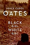 Oates, Joyce Carol: Black Girl / White Girl