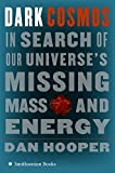 Hooper, Dan: Dark Cosmos: In Search of Our Universe&#39;s Missing Mass And Energy