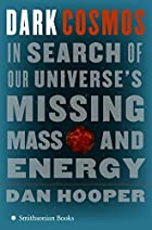 Dark Cosmos: In Search of Our Universe's…