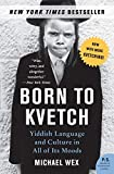 Wex, Michael: Born to Kvetch: Yiddish Language And Culture in All Its Moods