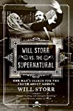 Storr, Will: Will Storr Vs. the Supernatural: One Man&#39;s Search for the Truth About Ghosts