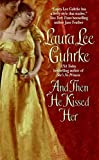 Guhrke, Laura Lee: And Then He Kissed Her