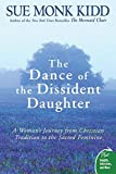 Kidd, Sue Monk: The Dance of the Dissident Daughter: A Woman's Journey from Christian Tradition to the Sacred Feminine