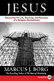 Borg, Marcus J.: Jesus:  Uncovering the Life, Teachings, and Relevance of a Religious Revolutionary