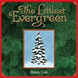 Cole, Henry: The Littlest Evergreen