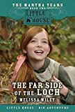 Wiley, Melissa: The Far Side of the Loch: The Martha Years Book Two (Little House)