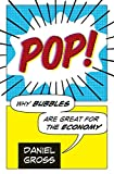 Daniel Gross: Pop!: Why Bubbles Are Great For The Economy