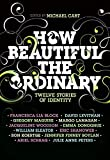 Cart, Michael: How Beautiful the Ordinary: Twelve Stories of Identity