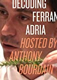 Bourdain, Anthony: Decoding Ferran Adria: Hosted by Anthony Bourdain