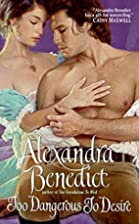 Too Dangerous to Desire by Alexandra…
