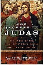 The Secrets of Judas by James M. Robinson