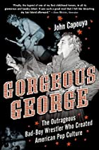 Gorgeous George: The Outrageous Bad-Boy…