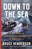 Henderson, Bruce: Down to the Sea: An Epic Story of Naval Disaster and Heroism in World War II