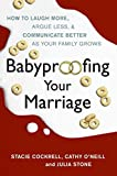 Cockrell, Stacie: Babyproofing Your Marriage: How to Laugh More, Argue Less, and Communicate Better as Your Family Grows