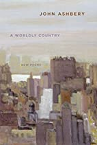 A Worldly Country: New Poems by John Ashbery