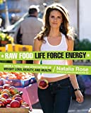 Rose, Natalia: Raw Food Life Force Energy: Enter a Totally New Stratosphere of Weight Loss, Beauty, And Health