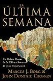 Marcus J. Borg: La Ultima Semana: Un Relato Diario de la Ultima Semana de Jesus en Jerusalen (Spanish Edition)