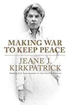 Making War to Keep Peace by Jeane J.…