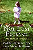 Salcido, Carmina: Not Lost Forever: My Story of Survival