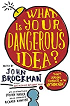 What Is Your Dangerous Idea?: Today's&hellip;