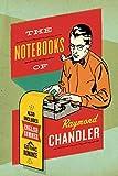 Chandler, Raymond: The Notebooks of Raymond Chandler