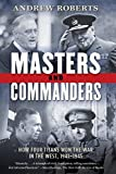 Roberts, Andrew: Masters and Commanders: How Four Titans Won the War in the West, 1941-1945