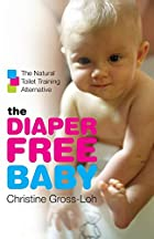 The Diaper-Free Baby: The Natural Toilet…