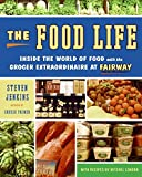 Jenkins, Steven: The Food Life: Inside the World of Food with the Grocer Extraordinaire at Fairway