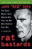 Shea, John: Rat Bastards: The South Boston Irish Mobster Who Took the Rap When Everyone Else Ran