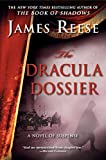 Reese, James: The Dracula Dossier: A Novel of Suspense