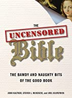 The Uncensored Bible: The Bawdy and Naughty…