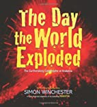 The Day the World Exploded: The Earthshaking…