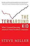 Miller, Steve: The Turnaround Kid: What I Learned Rescuing America's Most Troubled Companies