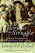 This Glorious Struggle by Edward G. Lengel