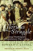 This Glorious Struggle by Edward G. Lengel