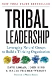 Logan, Dave: Tribal Leadership: Leveraging Natural Groups to Build a Thriving Organization
