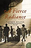 Belfer, Lauren: A Fierce Radiance: A Novel (P.S.)