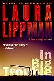 Laura Lippman: In Big Trouble: A Tess Monaghan Novel