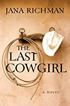 The Last Cowgirl: A Novel by Jana Richman