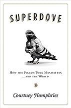 Superdove: How the Pigeon Took Manhattan ...…