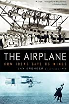 The Airplane: How Ideas Gave Us Wings by Jay…
