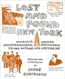 Stevenson, James: Lost and Found New York: Oddballs, Heroes, Heartbreakers, Scoundrels, Thugs, Mayors, and Mysteries