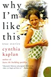 Kaplan, Cynthia: Why I'm Like This