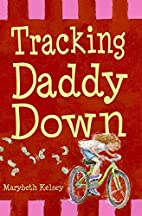 Tracking Daddy Down by Marybeth Kelsey